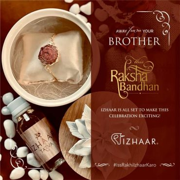 As the country unlocks, Izhaar heralds the festive season to celebrate the bond and love with Raksha Bandhan